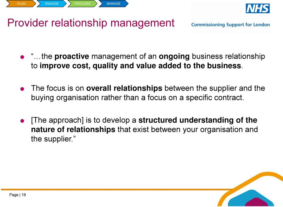 The focus is on overall relationships between the supplier and the buying organisation rather than a focus