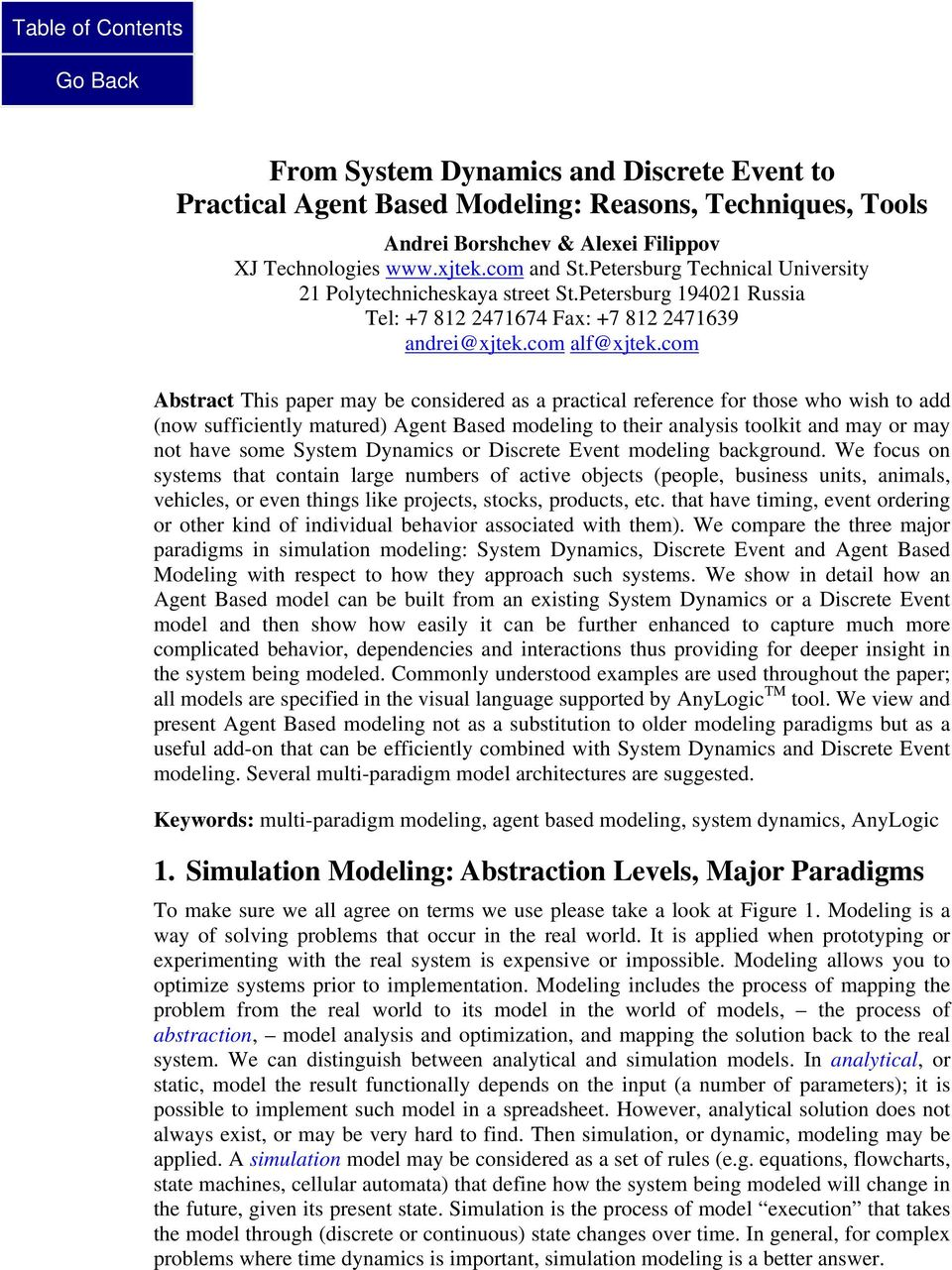com Abstract This paper may be considered as a practical reference for those who wish to add (now sufficiently matured) Agent Based modeling to their analysis toolkit and may or may not have some