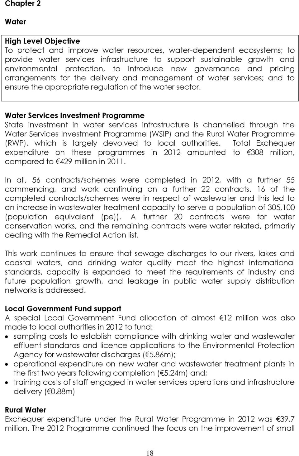 Water Services Investment Programme State investment in water services infrastructure is channelled through the Water Services Investment Programme (WSIP) and the Rural Water Programme (RWP), which