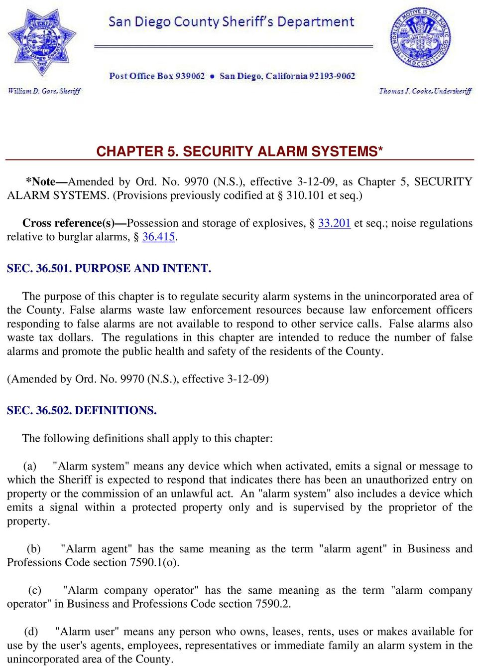 The purpose of this chapter is to regulate security alarm systems in the unincorporated area of the County.