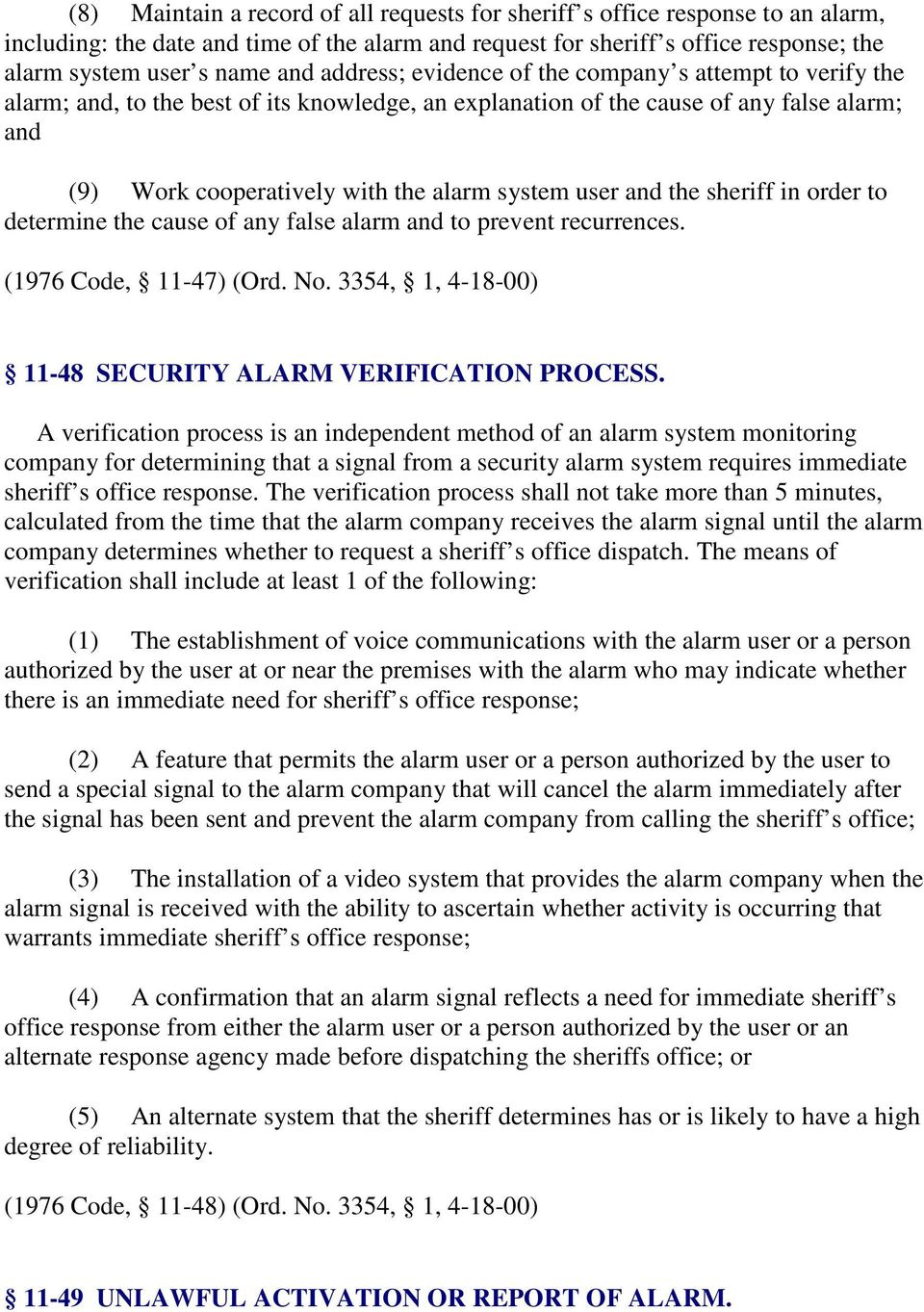 user and the sheriff in order to determine the cause of any false alarm and to prevent recurrences. (1976 Code, 11-47) (Ord. No. 3354, 1, 4-18-00) 11-48 SECURITY ALARM VERIFICATION PROCESS.