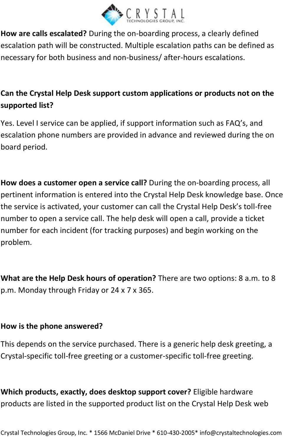 Can the Crystal Help Desk support custom applications or products not on the supported list? Yes.