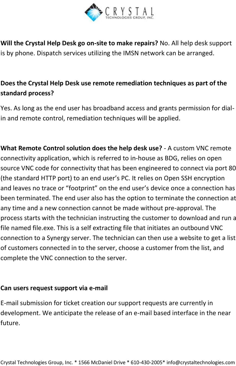 As long as the end user has broadband access and grants permission for dialin and remote control, remediation techniques will be applied. What Remote Control solution does the help desk use?
