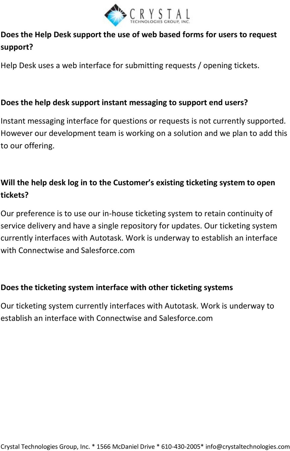 However our development team is working on a solution and we plan to add this to our offering. Will the help desk log in to the Customer s existing ticketing system to open tickets?