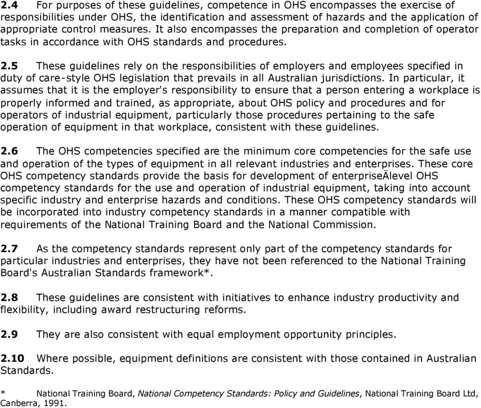 5 These guidelines rely on the responsibilities of employers and employees specified in duty of care-style OHS legislation that prevails in all Australian jurisdictions.