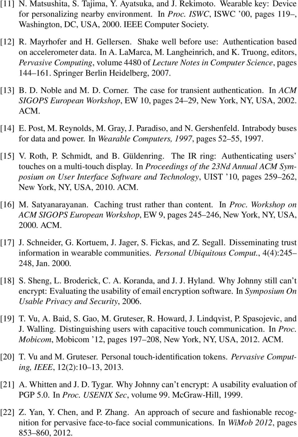 Truong, editors, Pervasive Computing, volume 4480 of Lecture Notes in Computer Science, pages 144 161. Springer Berlin Heidelberg, 2007. [13] B. D. Noble and M. D. Corner.