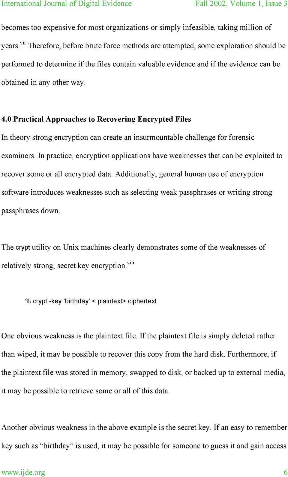 4.0 Practical Approaches to Recovering Encrypted Files In theory strong encryption can create an insurmountable challenge for forensic examiners.