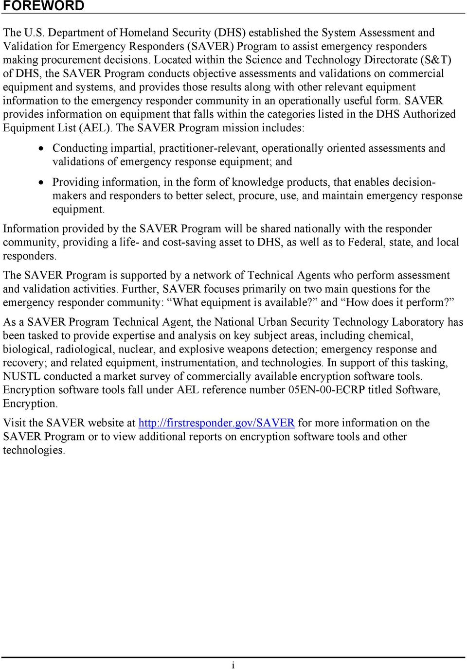 Located within the Science and Technology Directorate (S&T) of DHS, the SAVER Program conducts objective assessments and validations on commercial equipment and systems, and provides those results