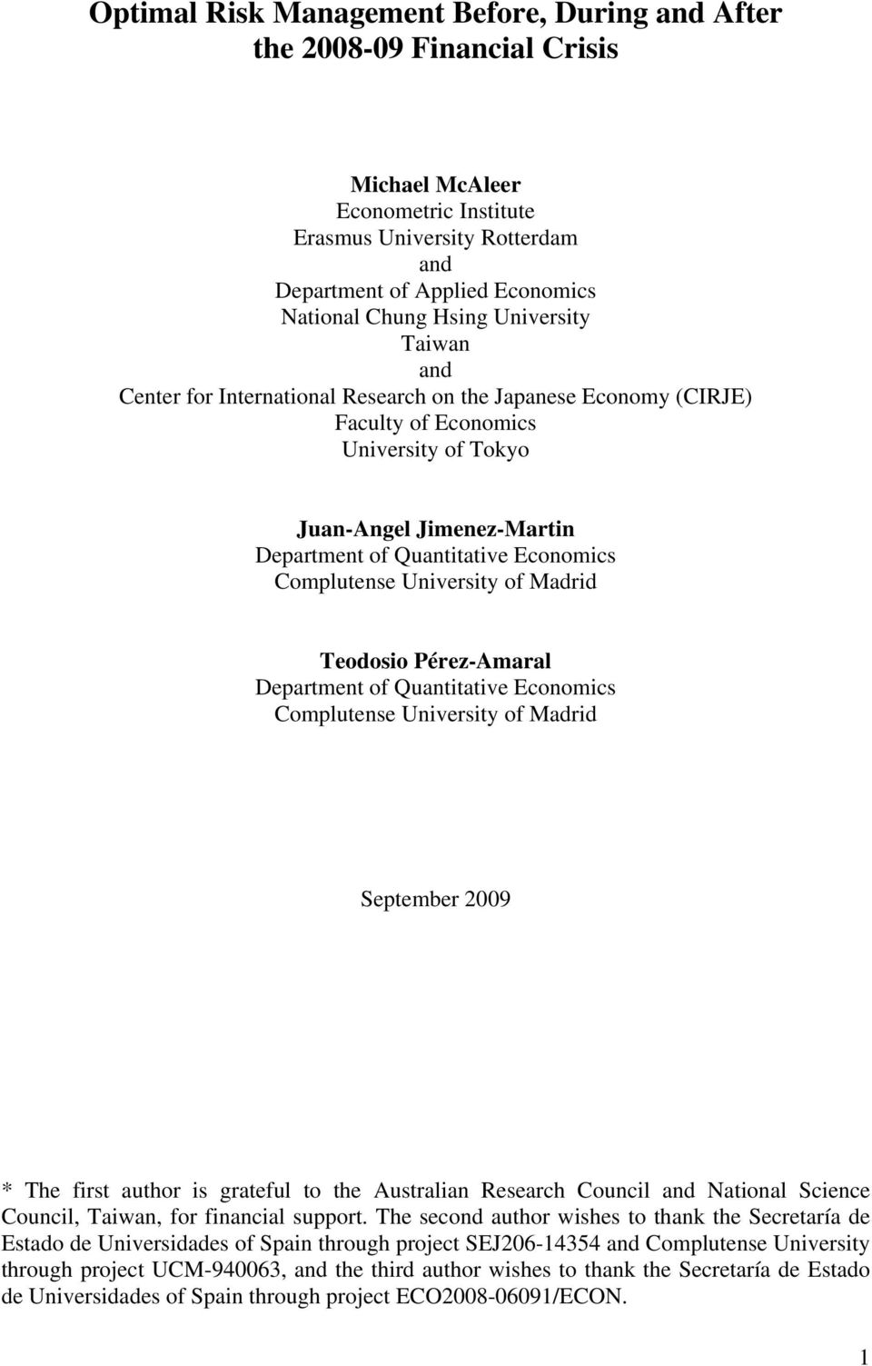 Complutense University of Madrid Teodosio Pérez-Amaral Department of Quantitative Economics Complutense University of Madrid September 2009 * The first author is grateful to the Australian Research