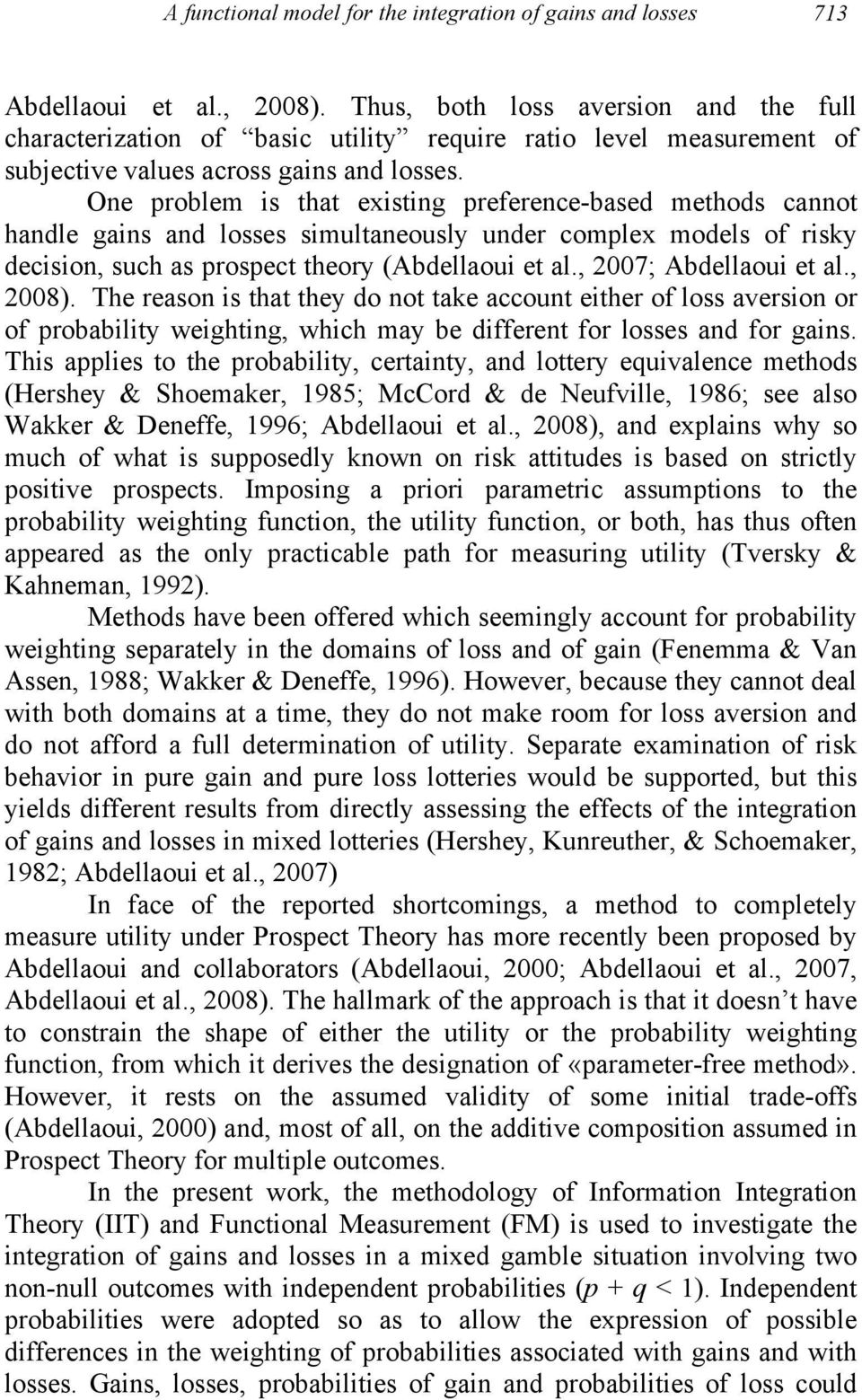 One problem is that existing preference-based methods cannot handle gains and losses simultaneously under complex models of risky decision, such as prospect theory (Abdellaoui et al.