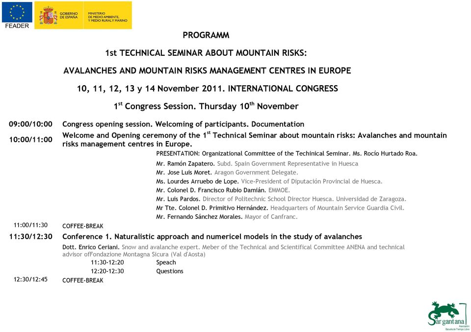Documentation 10:00/11:00 11:00/11:30 COFFEE-BREAK Welcome and Opening ceremony of the 1 st Technical Seminar about mountain risks: Avalanches and mountain risks management centres in Europe.