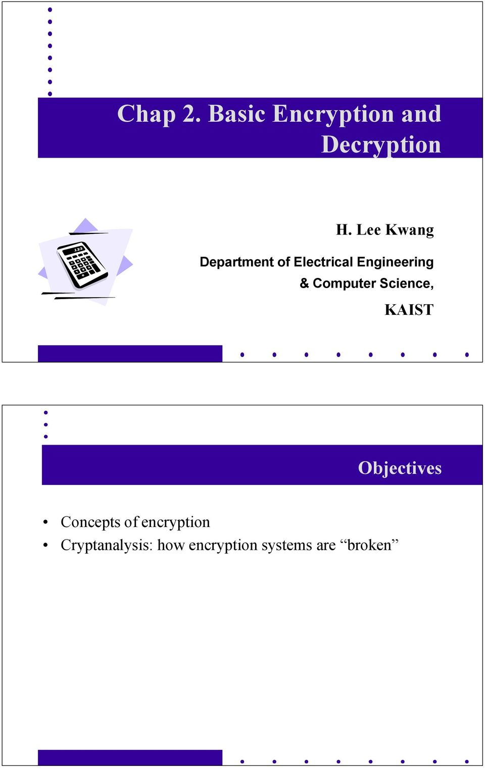 Computer Science, KAIST Objectives Concepts of
