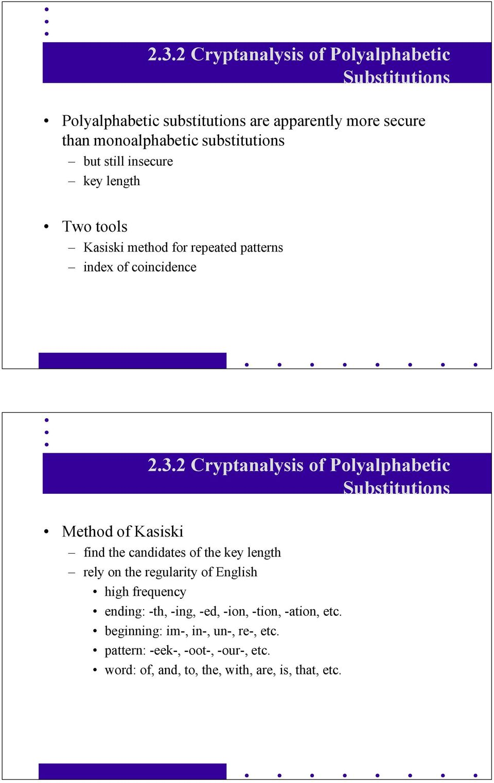 2 Cryptanalysis of Polyalphabetic Substitutions Method of Kasiski find the candidates of the key length rely on the regularity of English