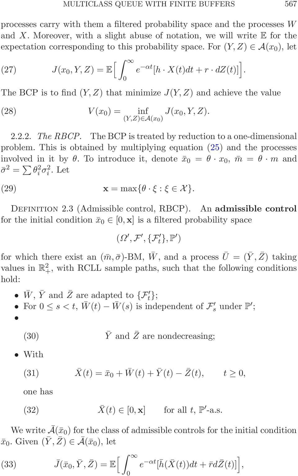 The BCP is to find (Y,Z) that minimize J(Y,Z) and achieve the value (28) V(x ) = inf (Y,Z) A(x ) J(x,Y,Z). 2.2.2. The RBCP. The BCP is treated by reduction to a one-dimensional problem.