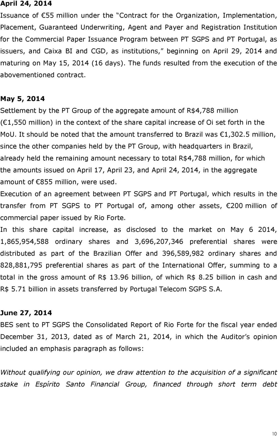 The funds resulted from the execution of the abovementioned contract.