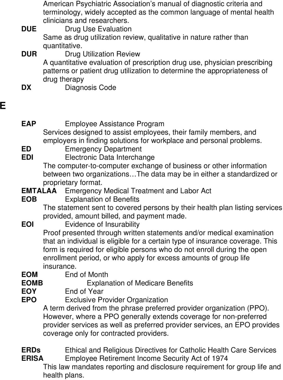 Drug Utilization Review A quantitative evaluation of prescription drug use, physician prescribing patterns or patient drug utilization to determine the appropriateness of drug therapy Diagnosis Code