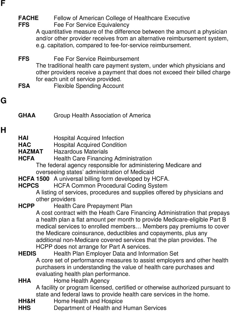FFS FSA Fee For Service Reimbursement The traditional health care payment system, under which physicians and other providers receive a payment that does not exceed their billed charge for each unit