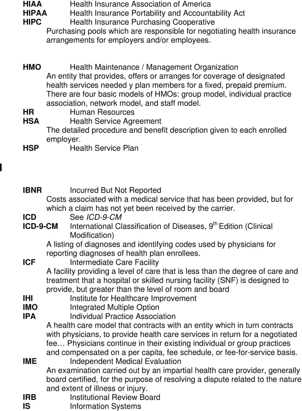 HMO HR HSA HSP Health Maintenance / Management Organization An entity that provides, offers or arranges for coverage of designated health services needed y plan members for a fixed, prepaid premium.