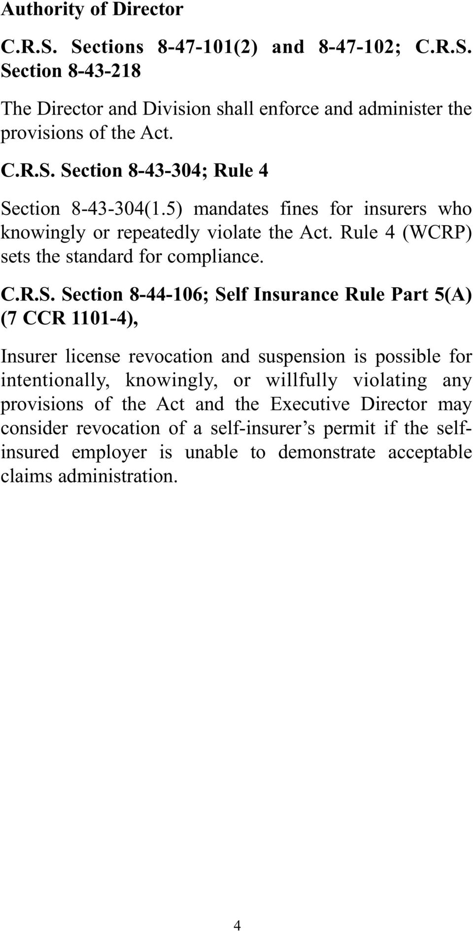 Section 8-44-106; Self Insurance Rule Part 5(A) (7 CCR 1101-4), Insurer license revocation and suspension is possible for intentionally, knowingly, or willfully violating any