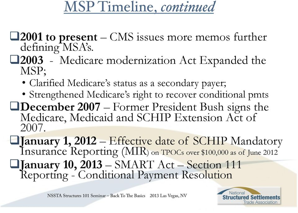 recover conditional pmts December 2007 Former President Bush signs the Medicare, Medicaid and SCHIP Extension Act of 2007.