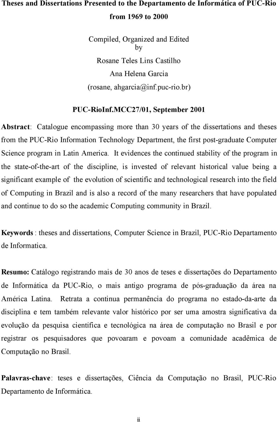 MCC27/01, September 2001 Abstract: Catalogue encompassing more than 30 years of the dissertations and theses from the PUC-Rio Information Technology Department, the first post-graduate Computer