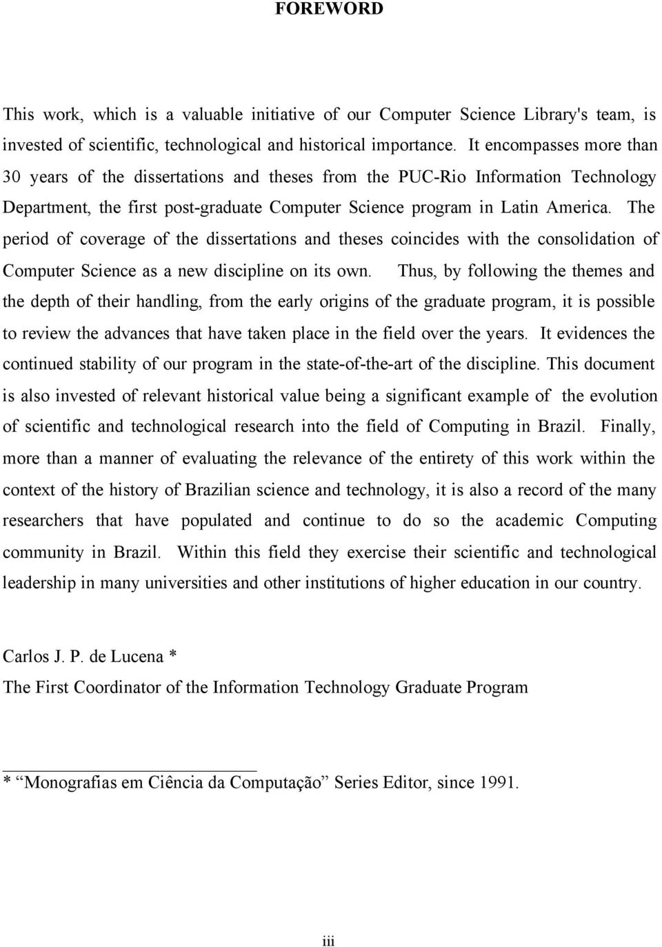 The period of coverage of the dissertations and theses coincides with the consolidation of Computer Science as a new discipline on its own.