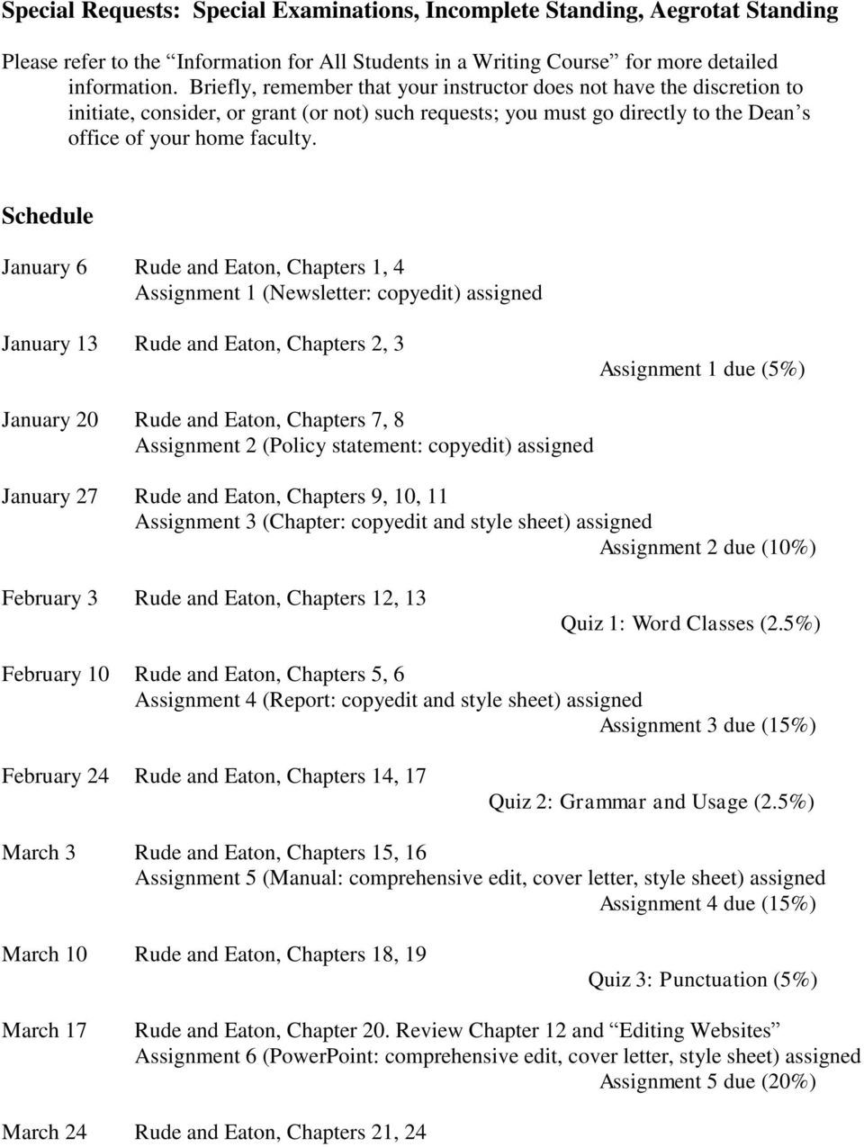 Schedule January 6 Rude and Eaton, Chapters 1, 4 Assignment 1 (Newsletter: copyedit) assigned January 13 Rude and Eaton, Chapters 2, 3 Assignment 1 due (5%) January 20 Rude and Eaton, Chapters 7, 8