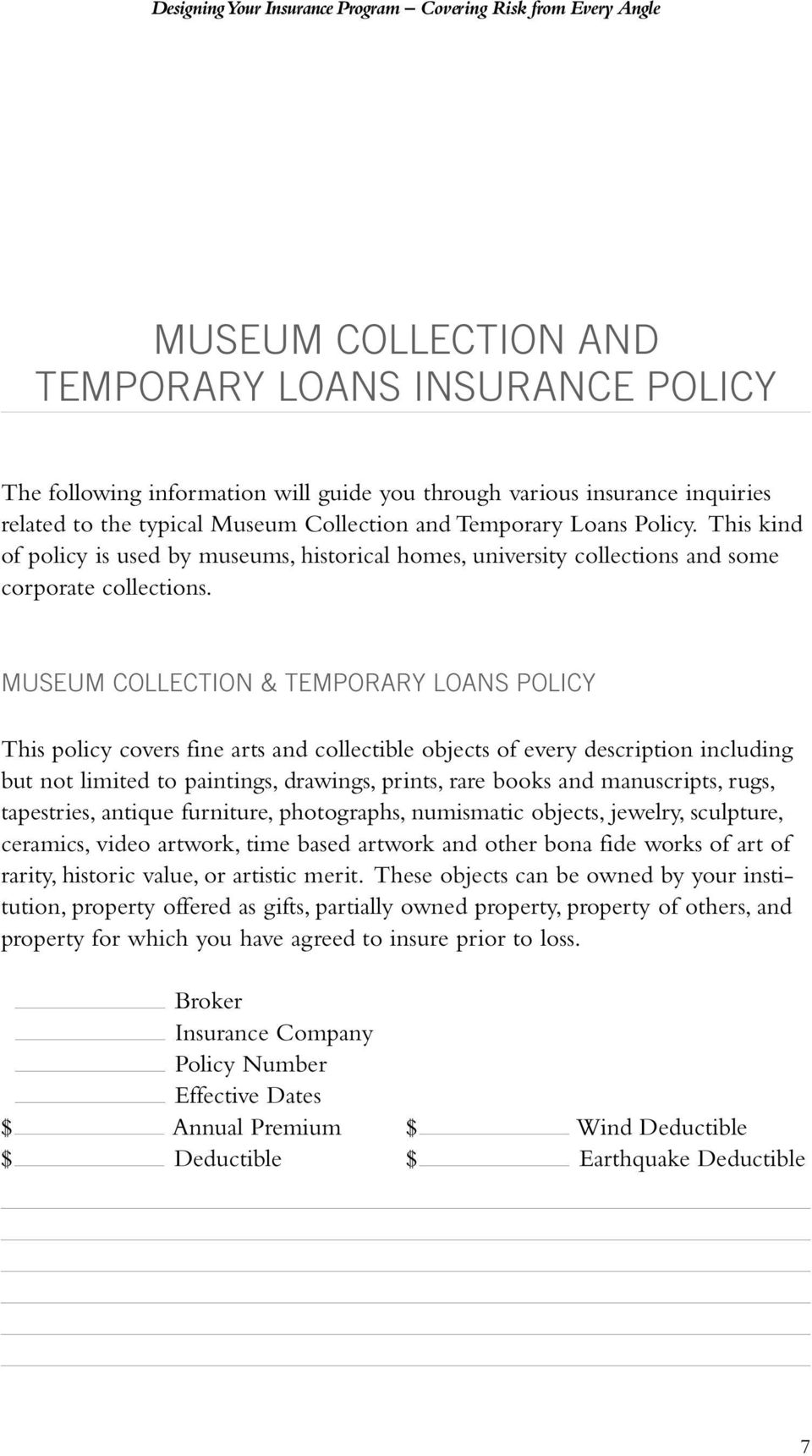 MUSEUM COLLECTION & TEMPORARY LOANS POLICY This policy covers fine arts and collectible objects of every description including but not limited to paintings, drawings, prints, rare books and