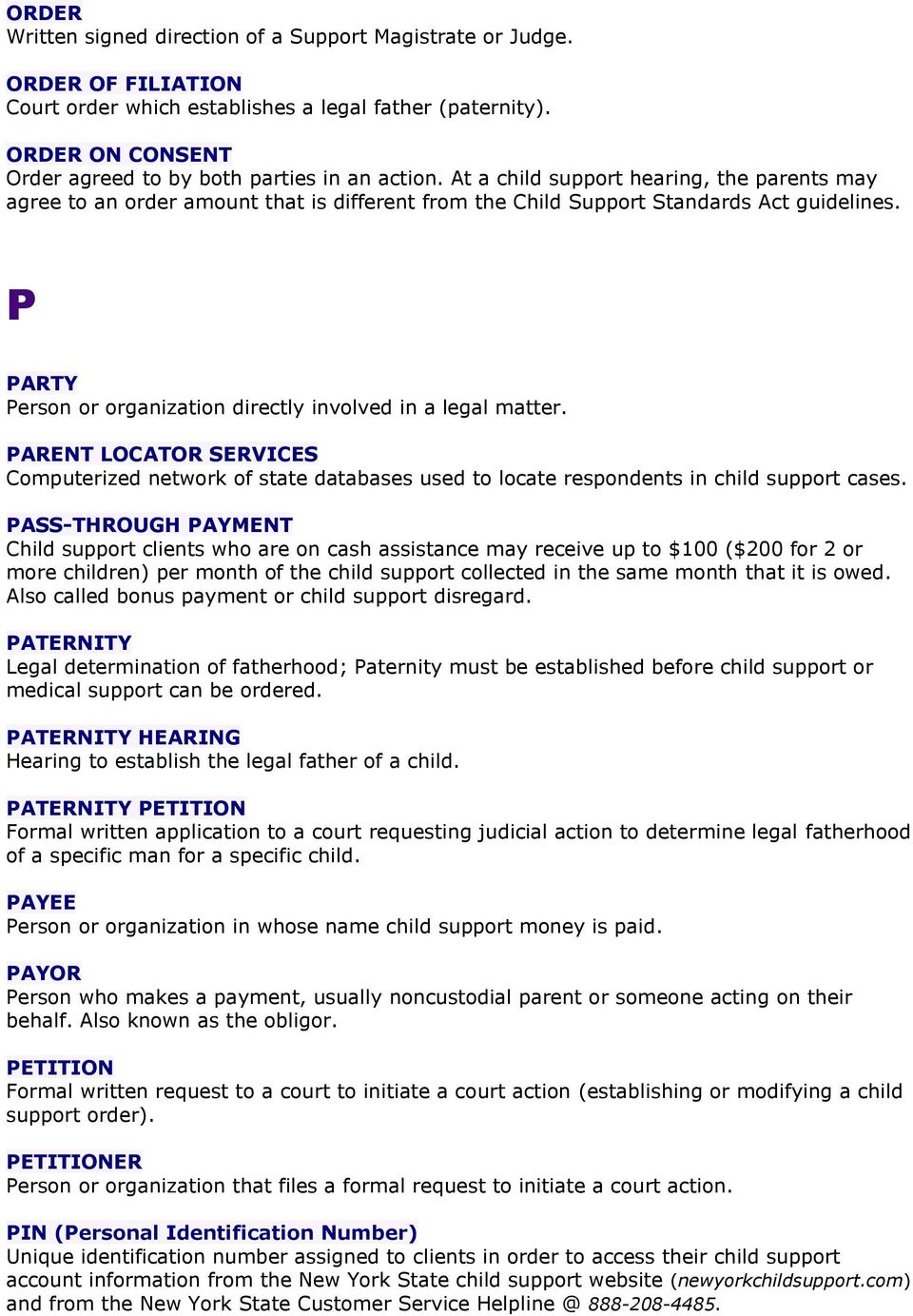 P PARTY Person or organization directly involved in a legal matter. PARENT LOCATOR SERVICES Computerized network of state databases used to locate respondents in child support cases.