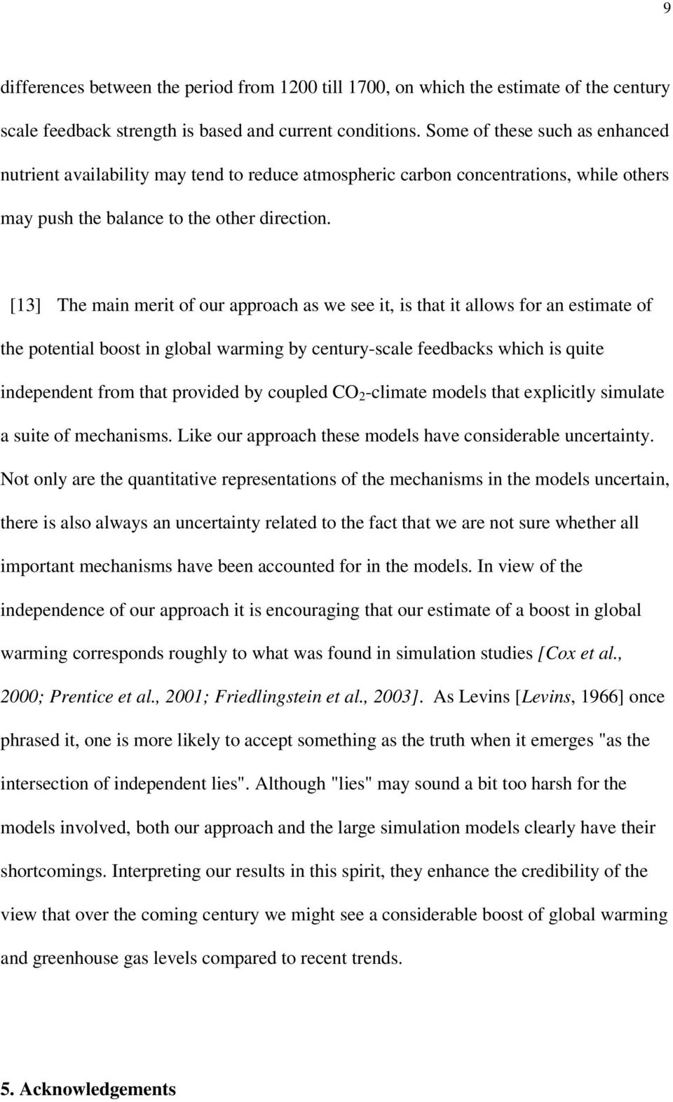 [13] The main merit of our approach as we see it, is that it allows for an estimate of the potential boost in global warming by century-scale feedbacks which is quite independent from that provided