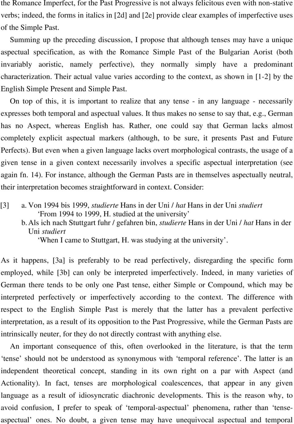 Summing up the preceding discussion, I propose that although tenses may have a unique aspectual specification, as with the Romance Simple Past of the Bulgarian Aorist (both invariably aoristic,