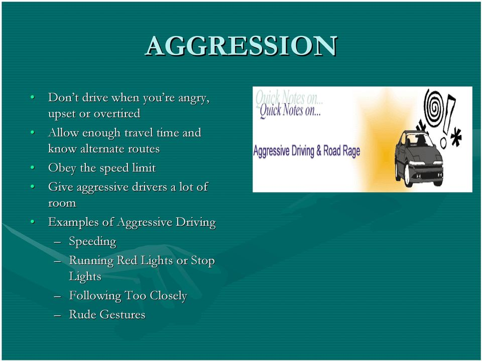 Give aggressive drivers a lot of room Examples of Aggressive Driving