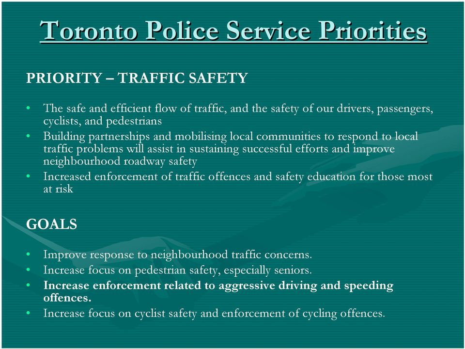 safety Increased enforcement of traffic offences and safety education for those most at risk GOALS Improve response to neighbourhood traffic concerns.