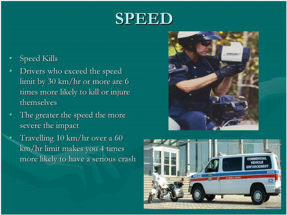 greater the speed the more severe the impact Travelling 10 km/hr