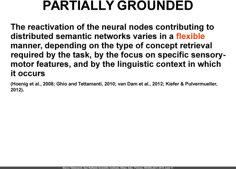 task, by the focus on specific sensorymotor features, and by the linguistic context in which it