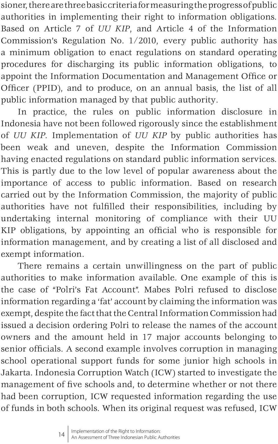 1/2010, every public authority has a minimum obligation to enact regulations on standard operating procedures for discharging its public information obligations, to appoint the Information