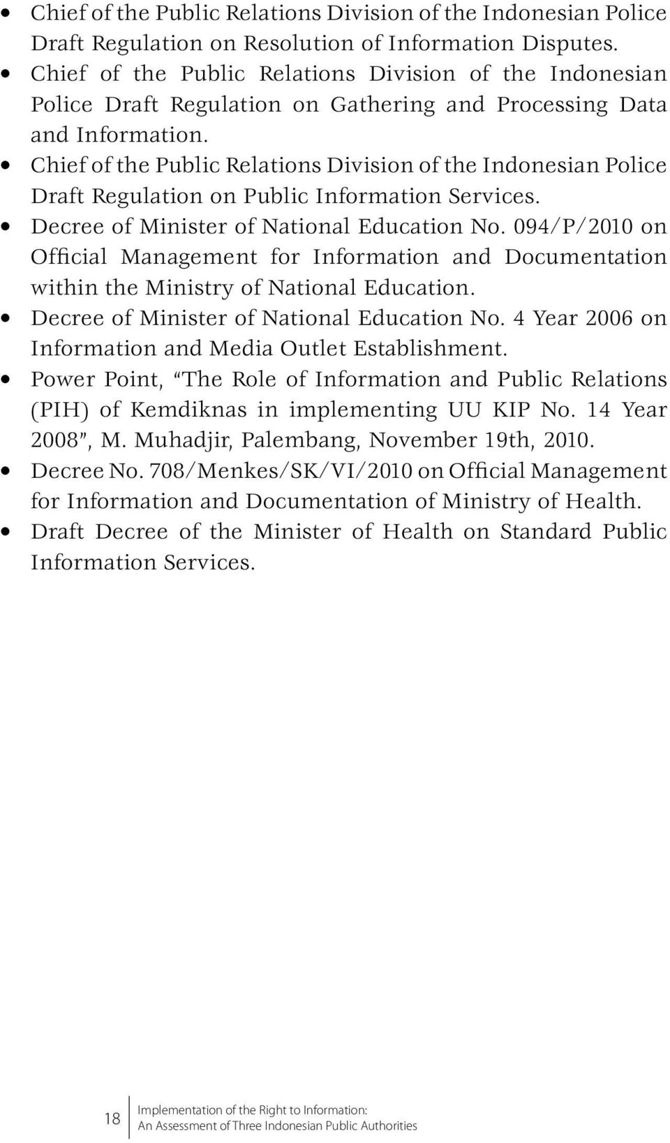 Chief of the Public Relations Division of the Indonesian Police Draft Regulation on Public Information Services. Decree of Minister of National Education No.