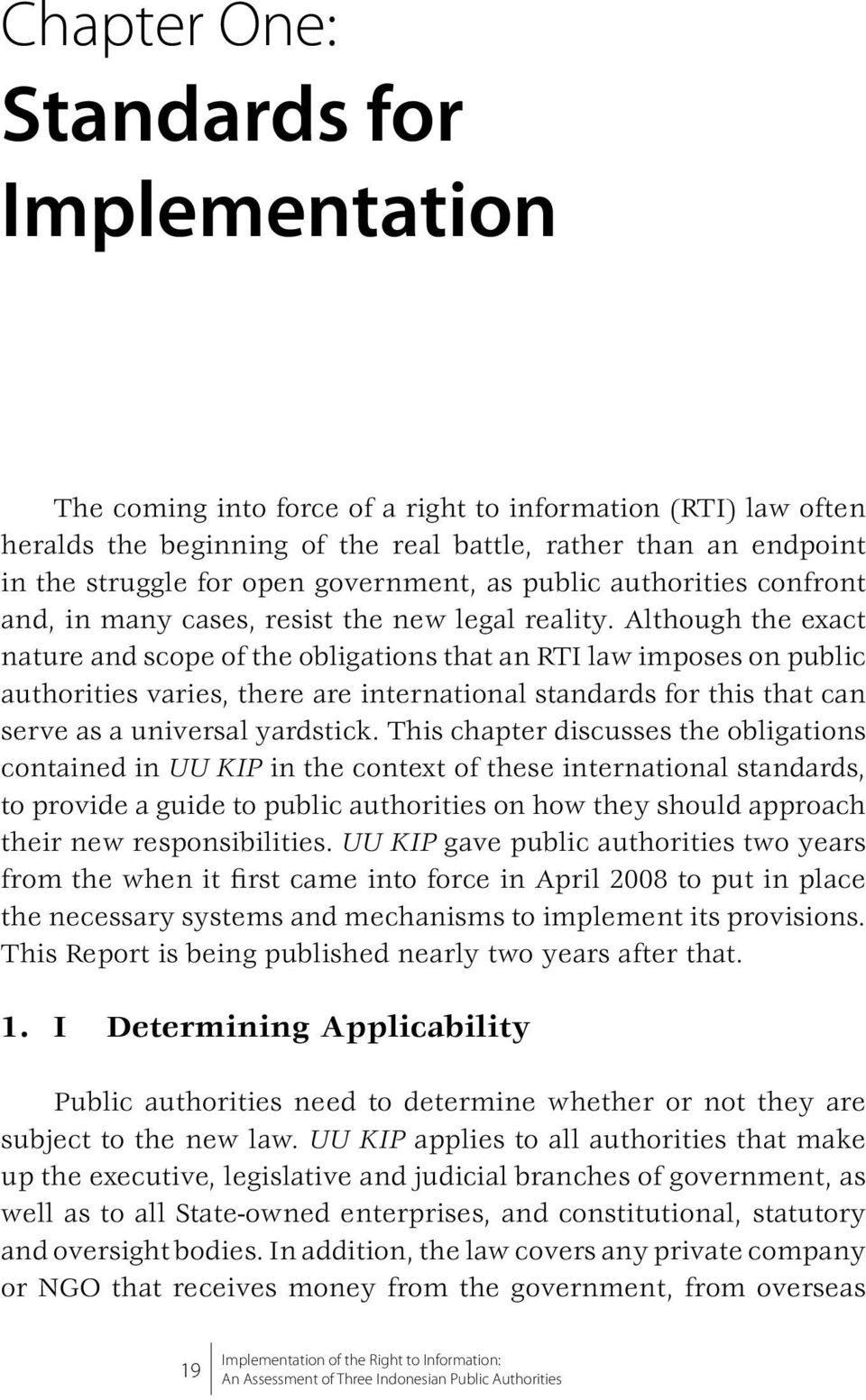 Although the exact nature and scope of the obligations that an RTI law imposes on public authorities varies, there are international standards for this that can serve as a universal yardstick.