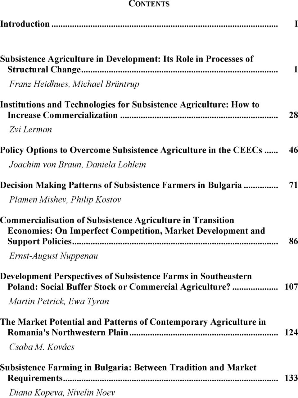.. 28 Zvi Lerman Policy Options to Overcome Subsistence Agriculture in the CEECs... 46 Joachim von Braun, Daniela Lohlein Decision Making Patterns of Subsistence Farmers in Bulgaria.