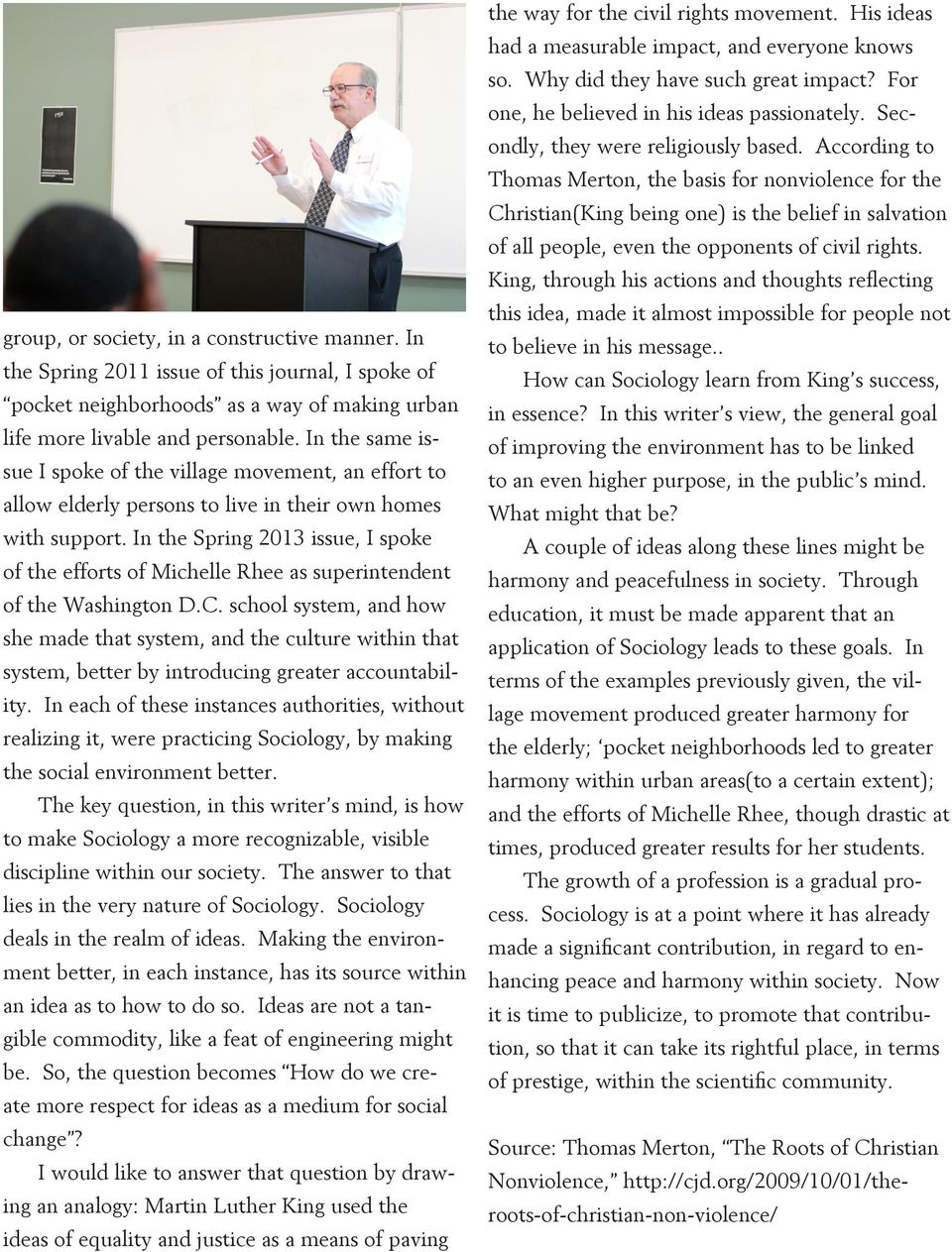 In the Spring 2013 issue, I spoke of the efforts of Michelle Rhee as superintendent of the Washington D.C.