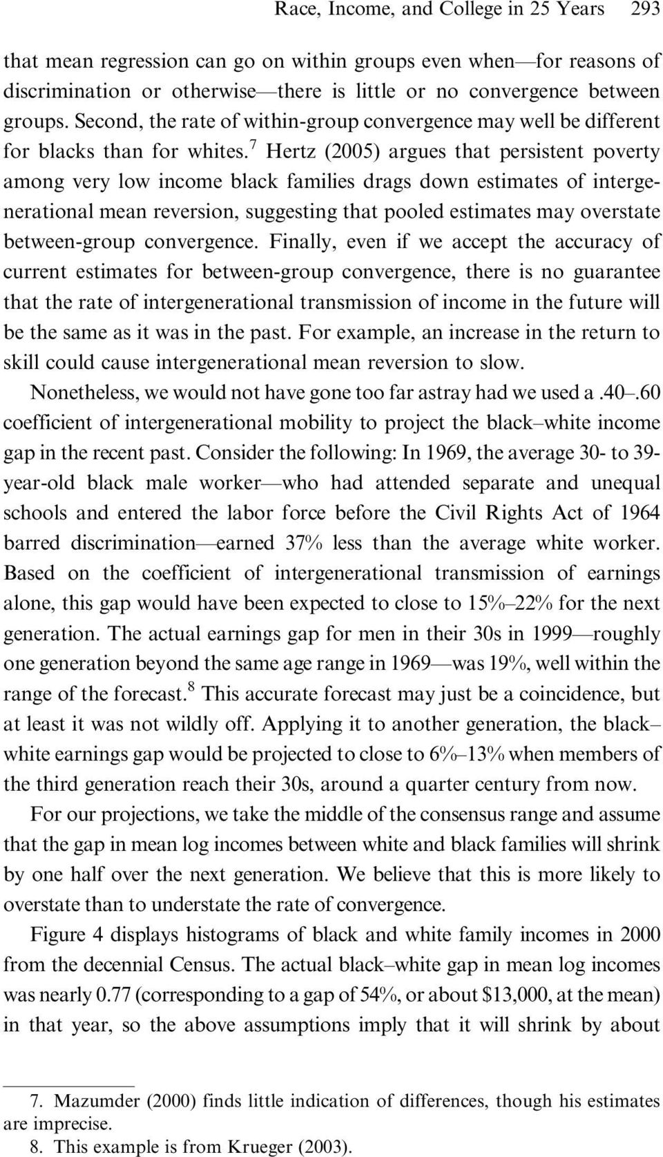 7 Hertz (2005) argues that persistent poverty among very low income black families drags down estimates of intergenerational mean reversion, suggesting that pooled estimates may overstate