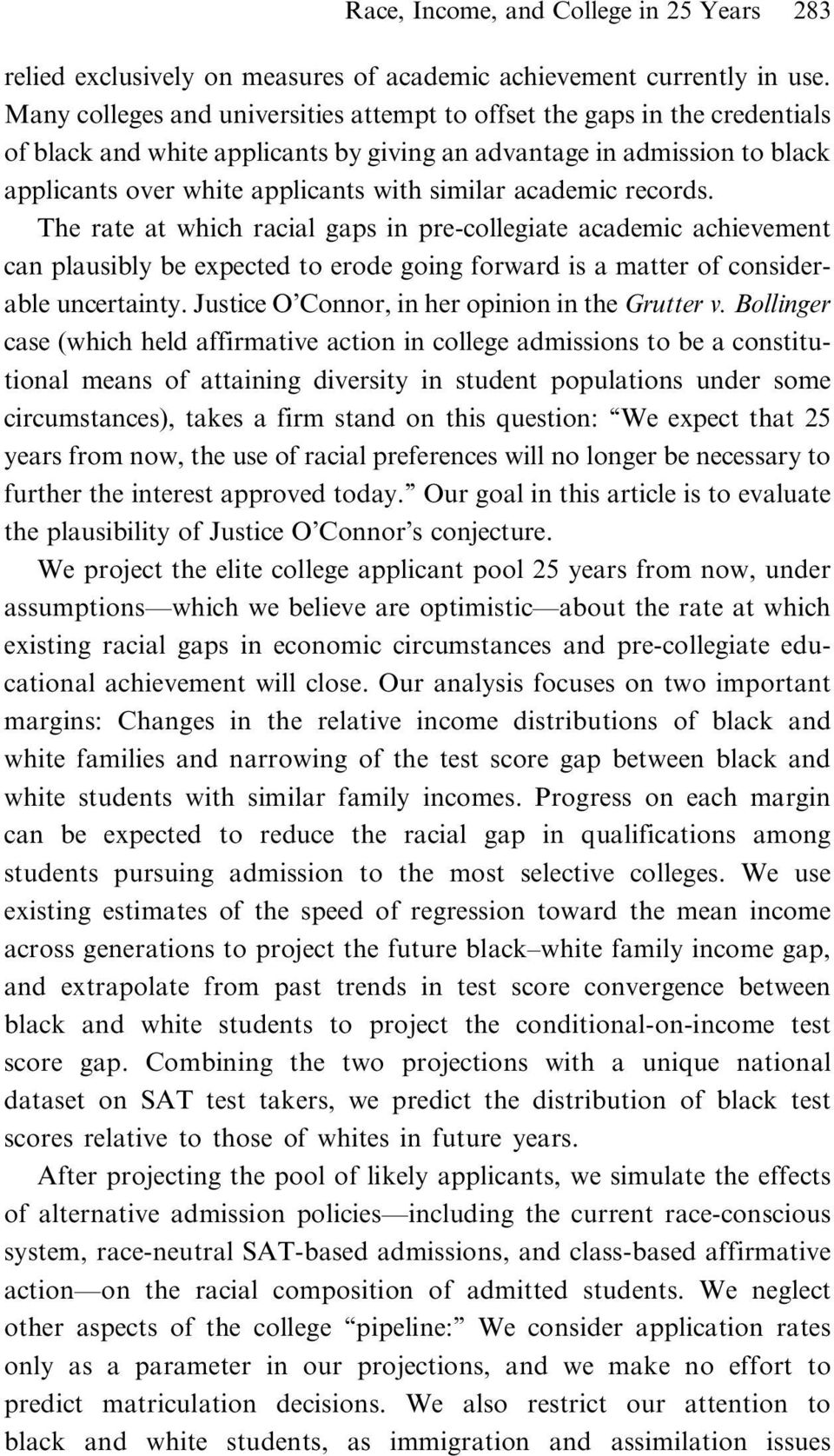 academic records. The rate at which racial gaps in pre-collegiate academic achievement can plausibly be expected to erode going forward is a matter of considerable uncertainty.