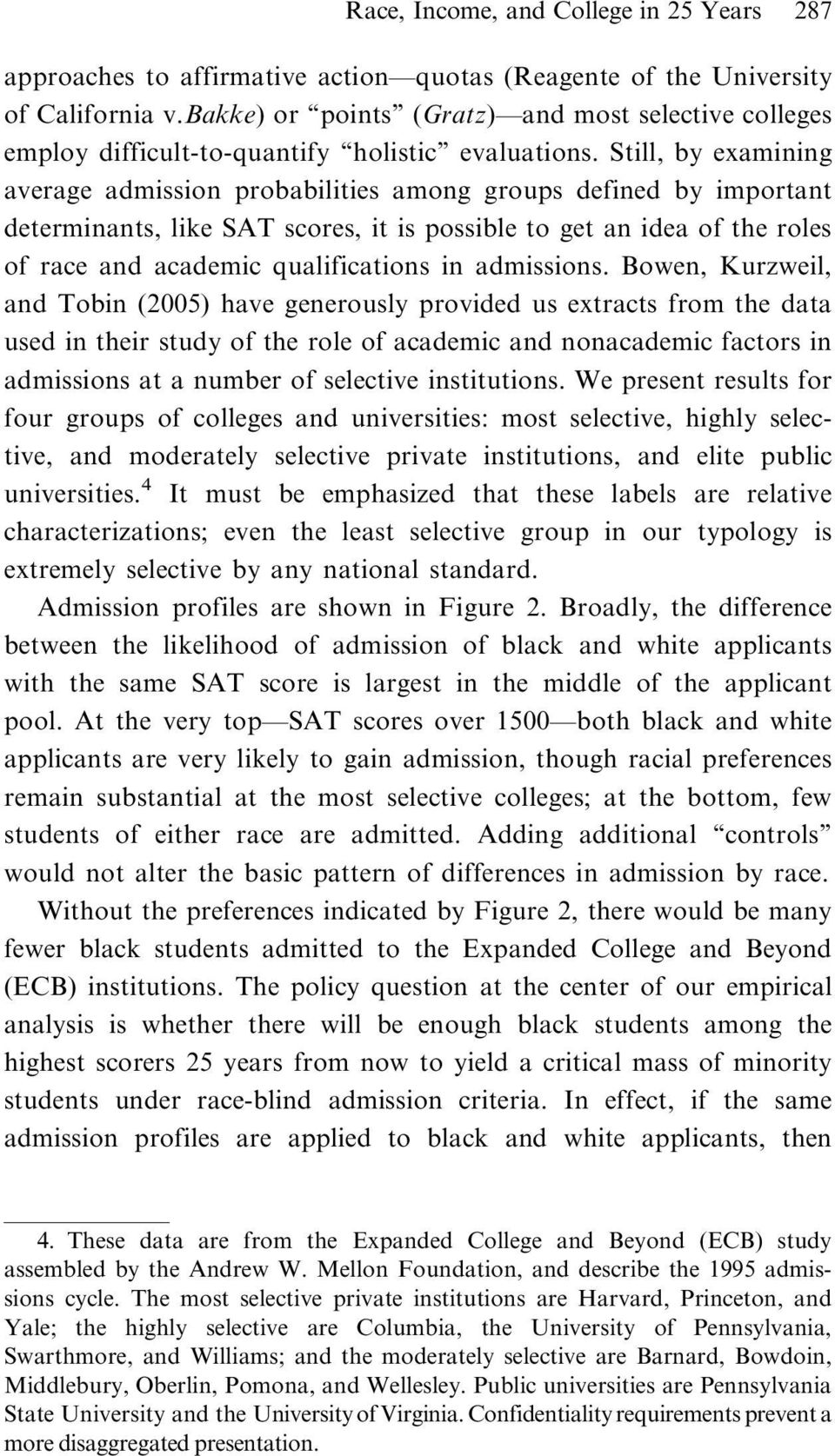 Still, by examining average admission probabilities among groups defined by important determinants, like SAT scores, it is possible to get an idea of the roles of race and academic qualifications in