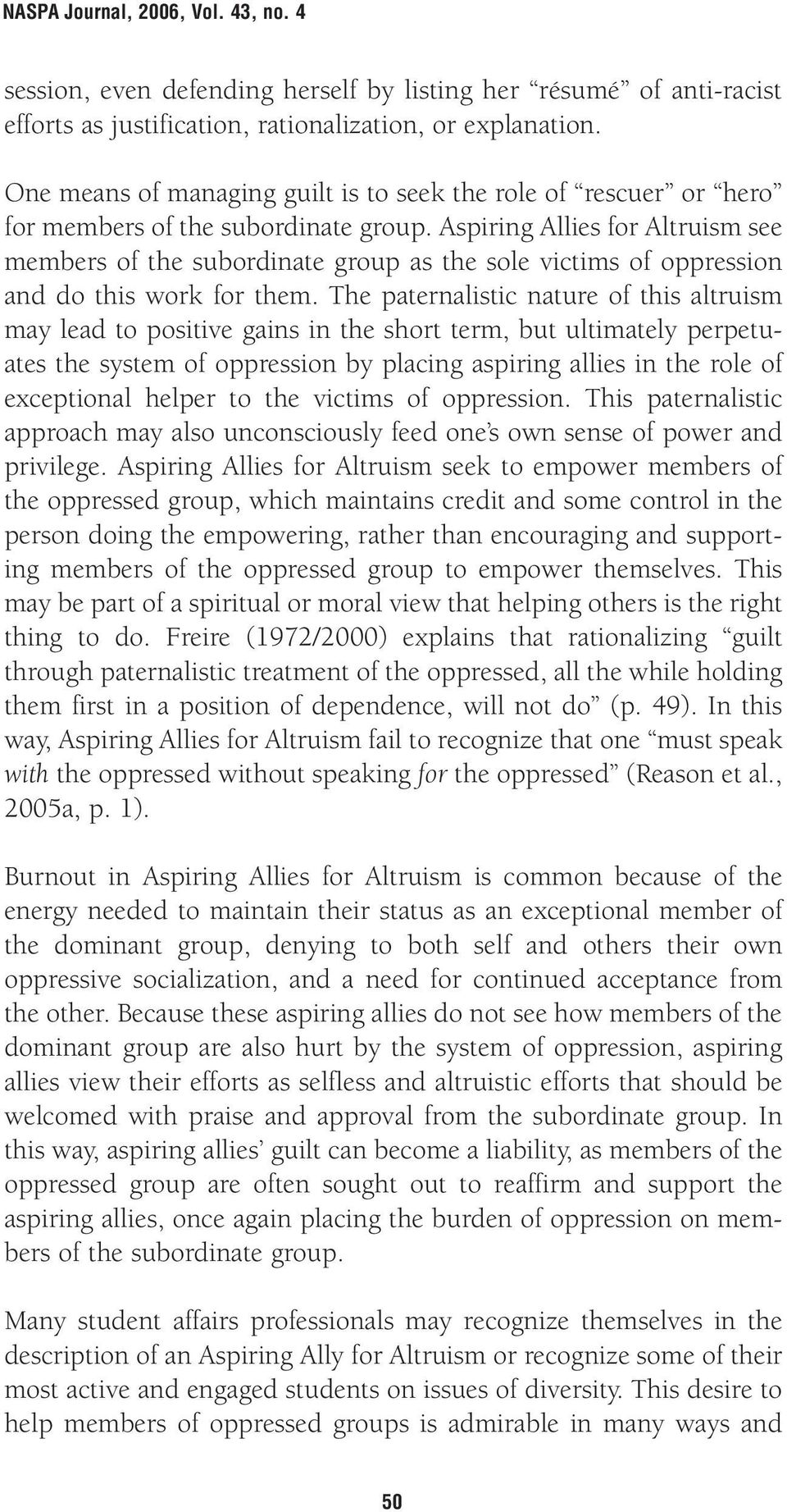 Aspiring Allies for Altruism see members of the subordinate group as the sole victims of oppression and do this work for them.