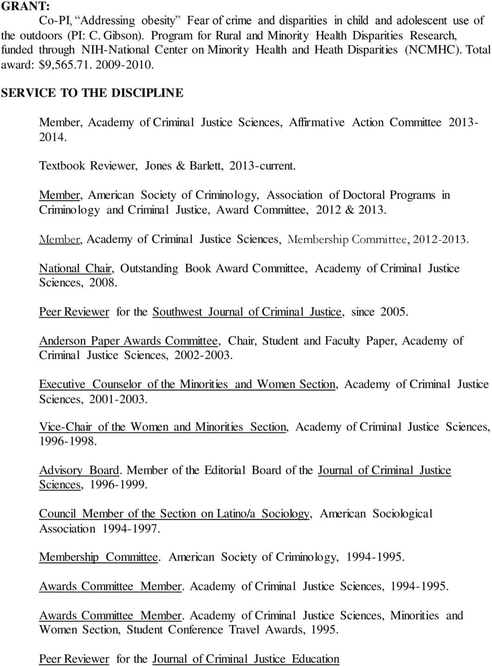 SERVICE TO THE DISCIPLINE Member, Academy of Criminal Justice Sciences, Affirmative Action Committee 2013-2014. Textbook Reviewer, Jones & Barlett, 2013-current.