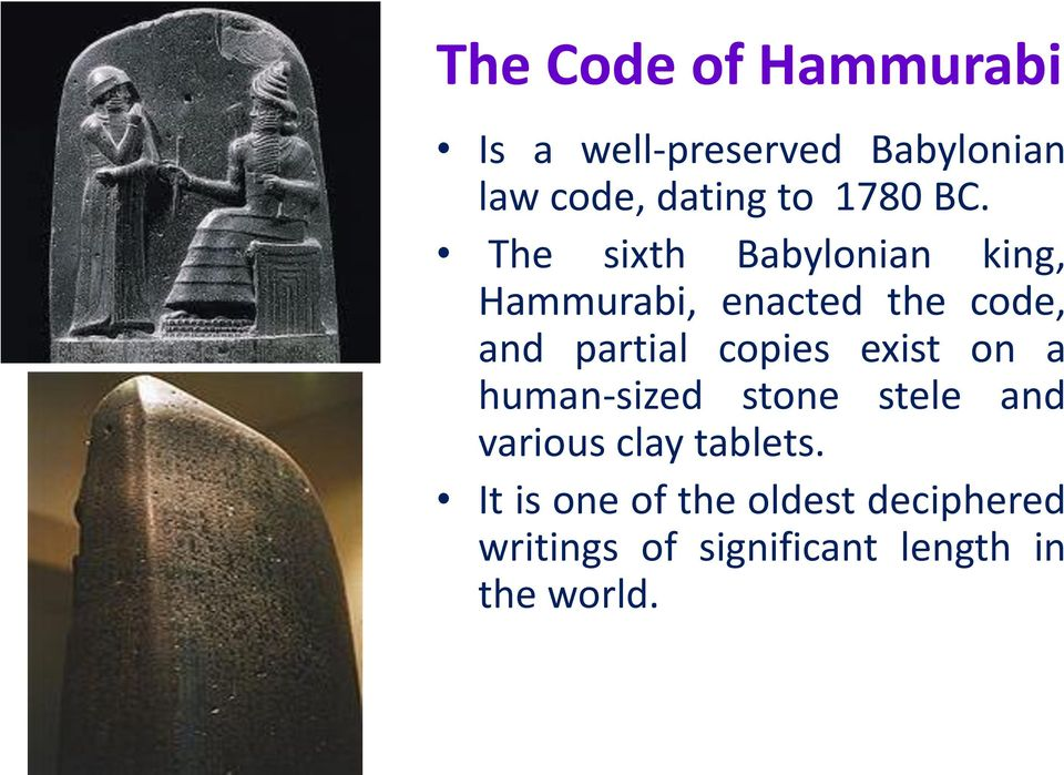 The sixth Babylonian king, Hammurabi, enacted the code, and partial copies
