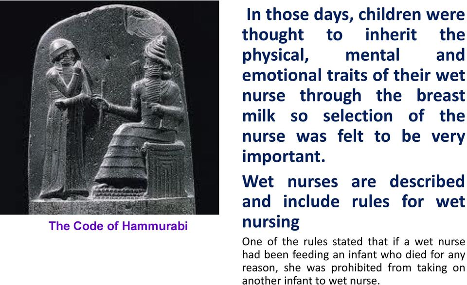 Wet nurses are described and include rules for wet nursing One of the rules stated that if a wet nurse had
