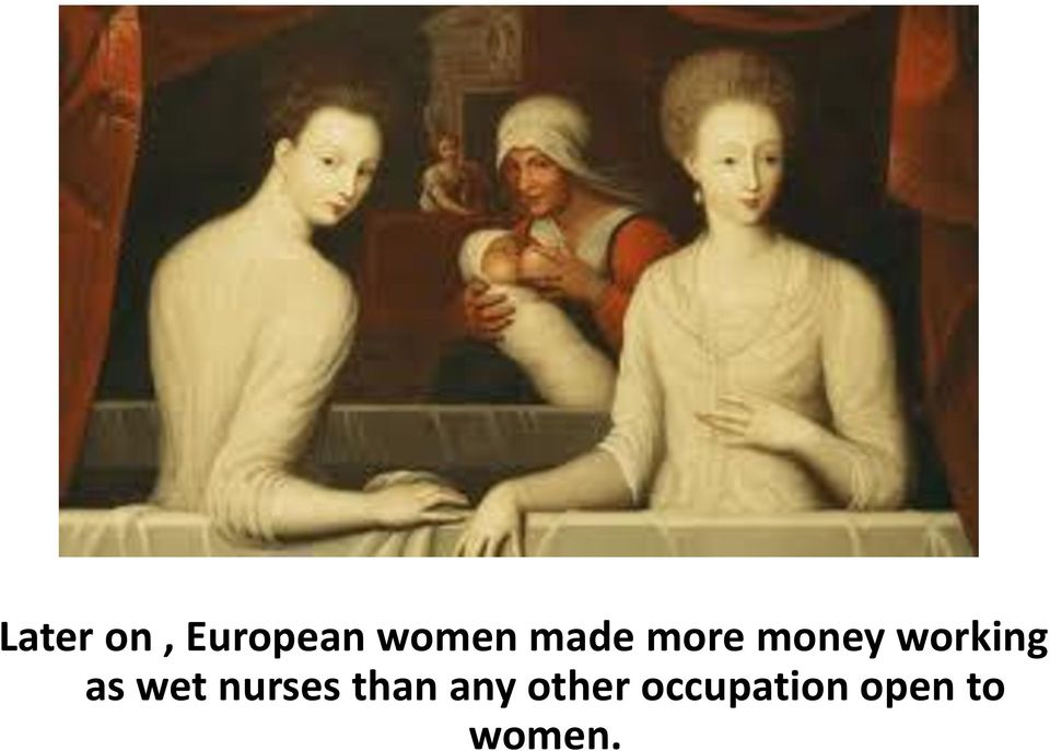 as wet nurses than any