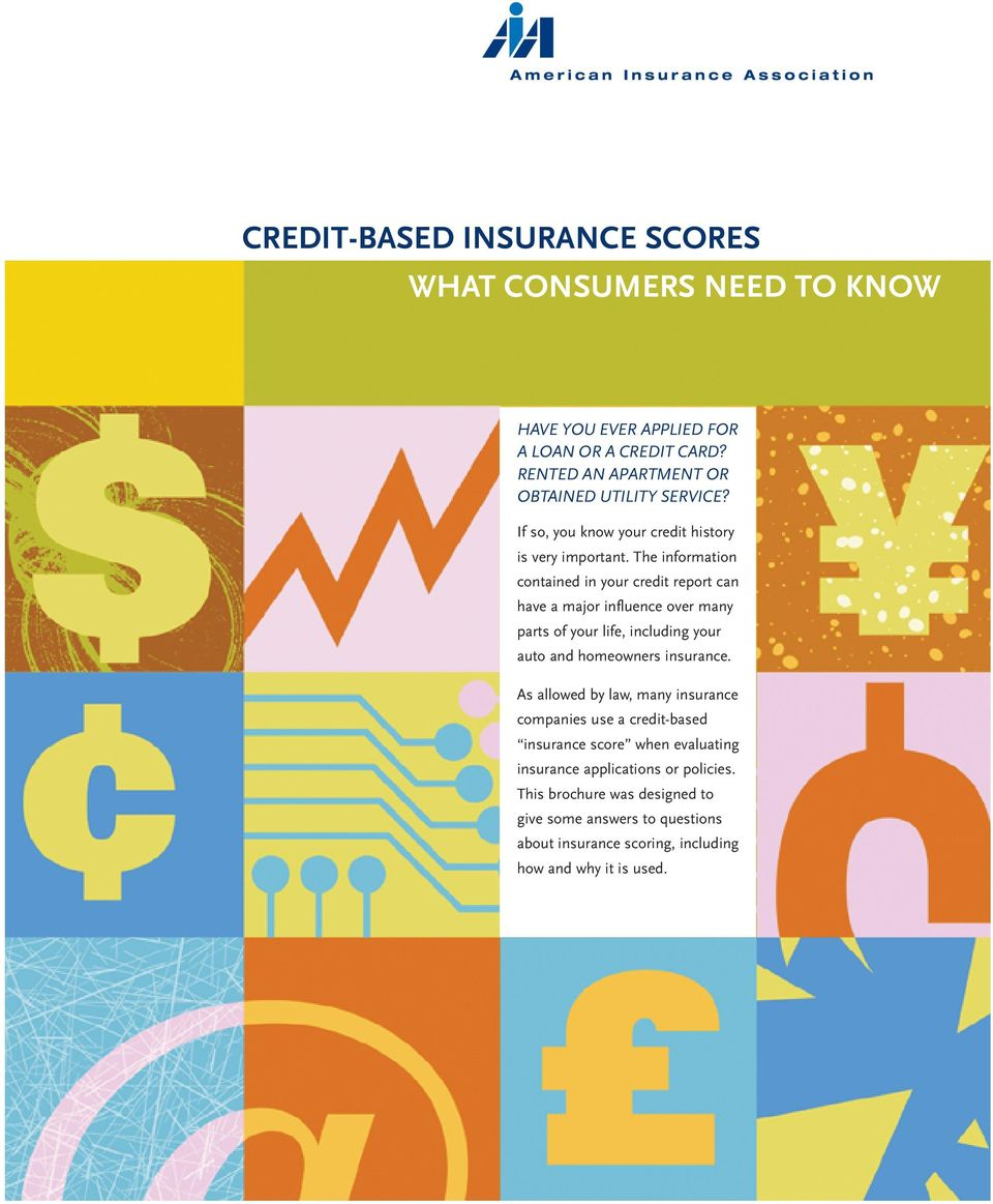 The information contained in your credit report can have a major influence over many parts of your life, including your auto and homeowners insurance.