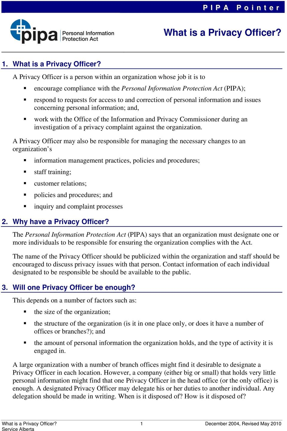 A Privacy Officer is a person within an organization whose job it is to encourage compliance with the Personal Information Protection Act (PIPA); respond to requests for access to and correction of